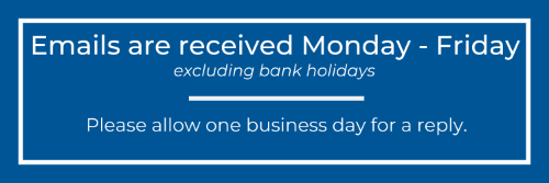 Emails are received Monday through Friday. Excluding bank holidays. Please allow one business day for a reply.