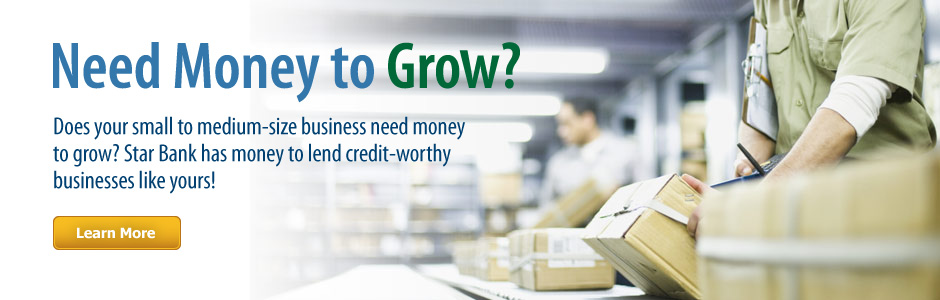 Star Bank has money to lend credit worthy businesses like yours