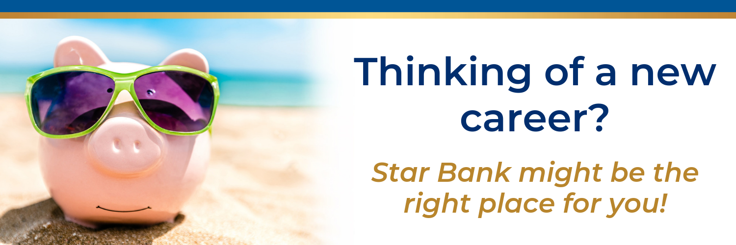 Thinking of a new career? Star Bank might be the right place for you!