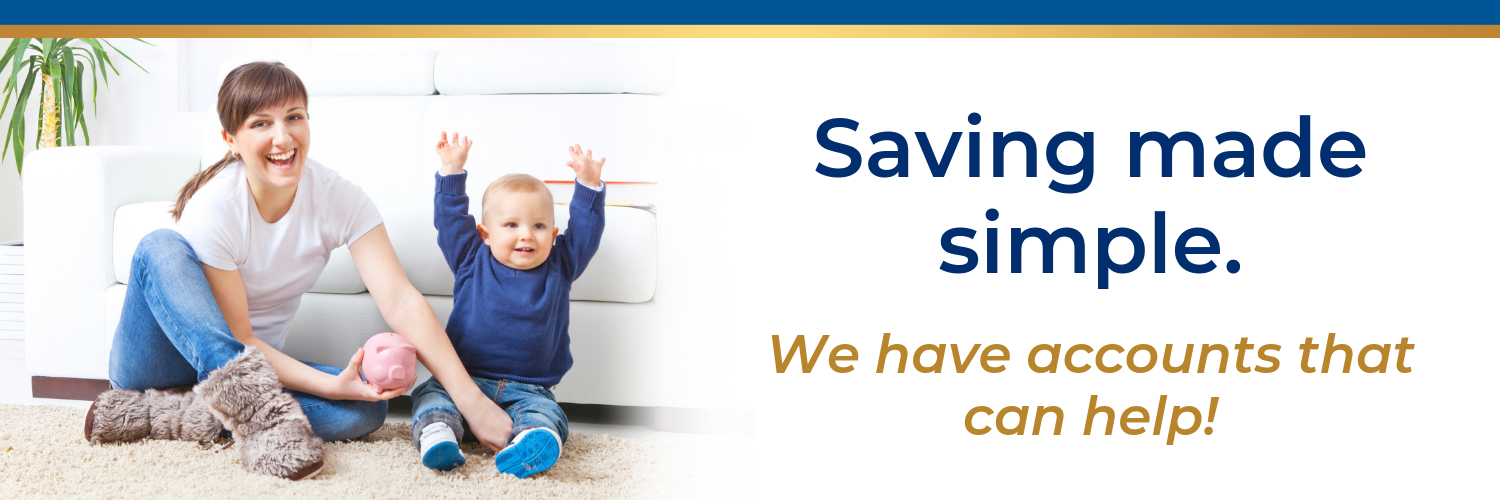 Saving made simple. We have accounts that can help!