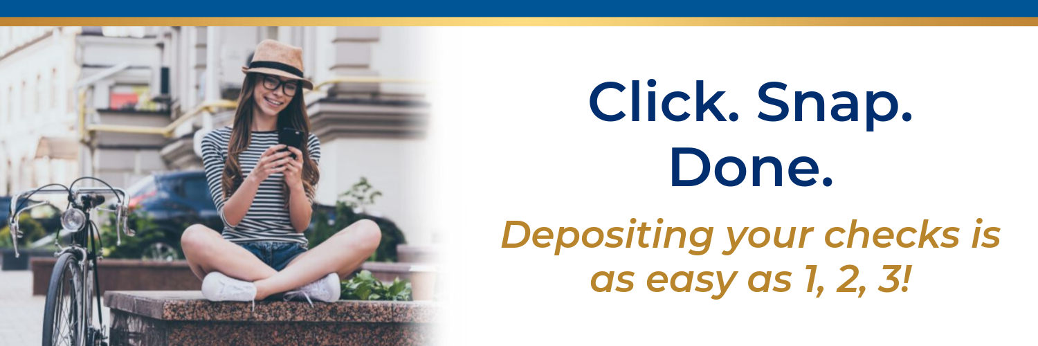Click. Snap. Done. Depositing your checks is as easy as 1,2,3!