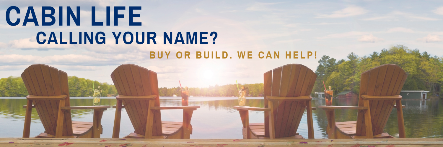 Cabin life calling your name? Buy or Build. We can help!