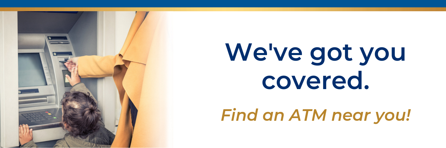 We've got your covered. Find an ATM near you!